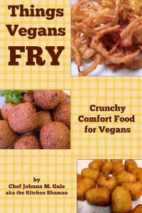 Things Vegans Fry: Crunchy Comfort Food for Vegans